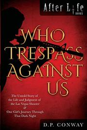 WHO TRESPASS AGAINST US by D.P.  Conway