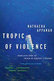TROPIC OF VIOLENCE by Nathacha Appanah