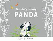 THE ONLY LONELY PANDA by Jonny Lambert