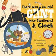 THERE WAS AN OLD GIANT WHO SWALLOWED A CLOCK by Becky Davies