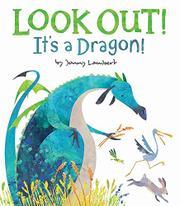 LOOK OUT! IT'S A DRAGON! by Jonny Lambert