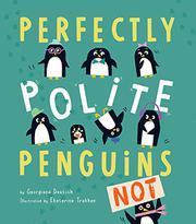 PERFECTLY POLITE PENGUINS by Georgiana Deutsch