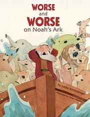 WORSE AND WORSE ON NOAH'S ARK by Leslie Kimmelman