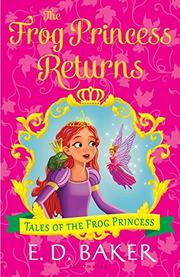 THE FROG PRINCESS RETURNS by E.D. Baker