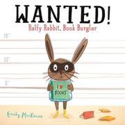 WANTED! RALFY RABBIT, BOOK BURGLAR by Emily MacKenzie