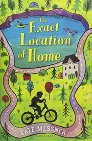 THE EXACT LOCATION OF HOME by Kate Messner