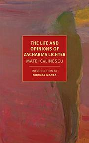 THE LIFE AND OPINIONS OF ZACHARIAS LICHTER by Matei Calinescu