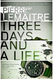 THREE DAYS AND A LIFE by Pierre Lemaitre