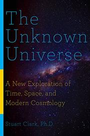 THE UNKNOWN UNIVERSE by Stuart Clark