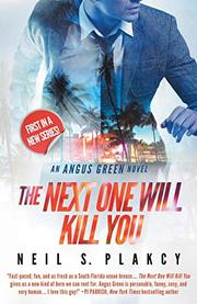 THE NEXT ONE WILL KILL YOU by Neil S.  Plakcy