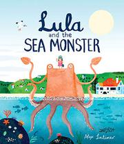 LULA AND THE SEA MONSTER by Alex Latimer