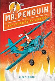 MR. PENGUIN AND THE FORTRESS OF SECRETS by Alex T. Smith