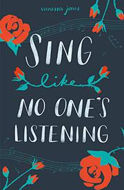 SING LIKE NO ONE'S LISTENING by Vanessa Jones