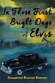 In Those First Bright Days of Elvis by Josephine Rascoe Keenan