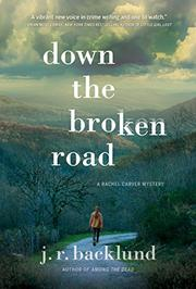 DOWN THE BROKEN ROAD by J.R.  Backlund