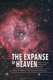 THE EXPANSE OF HEAVEN by Danny R.  Faulkner
