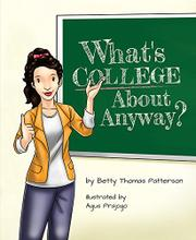 WHAT'S COLLEGE ABOUT ANYWAY? by Betty  Patterson