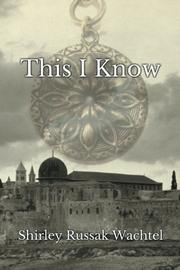 THIS I KNOW by Shirley Russak Wachtel