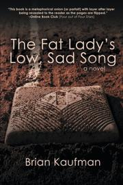 THE FAT LADY'S LOW, SAD SONG by Brian  Kaufman