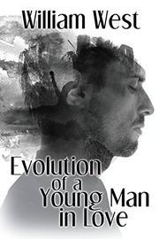 EVOLUTION OF A YOUNG MAN IN LOVE by William  West