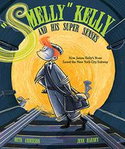"""""""SMELLY"""" KELLY AND HIS SUPER SENSES by Beth Anderson"""