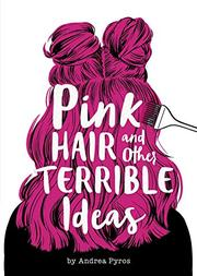 PINK HAIR AND OTHER TERRIBLE IDEAS by Andrea Pyros