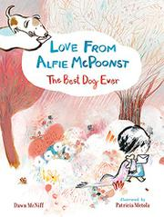 LOVE FROM ALFIE MCPOONST, THE BEST DOG EVER by Dawn McNiff