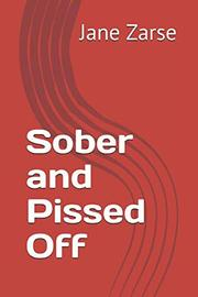 SOBER AND PISSED OFF by Jane  Zarse