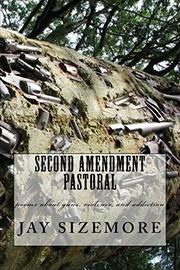 SECOND AMENDMENT PASTORAL  by Jay  Sizemore