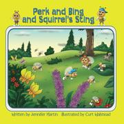 PERK AND BING AND SQUIRREL'S STING by Jennifer  Martin