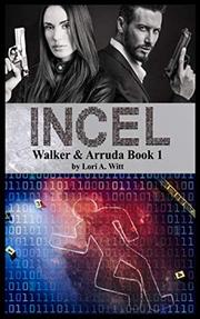 INCEL by Lori A.  Witt