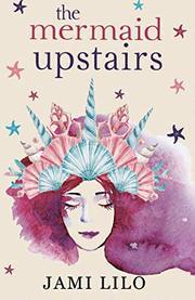 THE MERMAID UPSTAIRS by Jami  Lilo