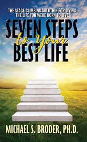 SEVEN STEPS TO YOUR BEST LIFE by Michael S.  Broder