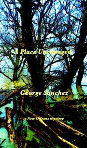 A PLACE UNCHANGED by George Sanchez
