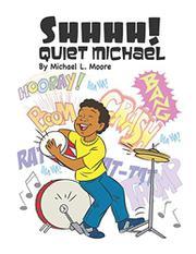 SHHHH! QUIET MICHAEL by Michael L. Moore