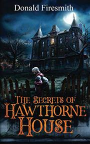 THE SECRETS OF HAWTHORNE HOUSE by Donald Firesmith
