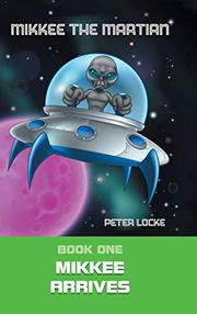 MIKKEE THE MARTIAN by Peter  Locke
