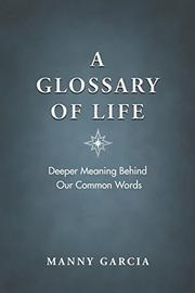 A GLOSSARY OF LIFE by Manny Garcia