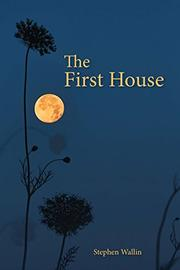 THE FIRST HOUSE by Stephen  Wallin