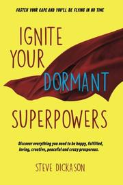 IGNITE YOUR DORMANT SUPERPOWERS by Steve  Dickason