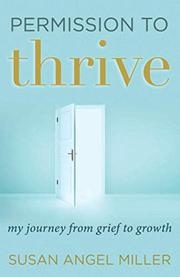PERMISSION TO THRIVE by Susan Angel Miller