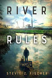 RIVER RULES by Stevie  Fischer
