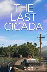 THE LAST CICADA by R.A.  Doty