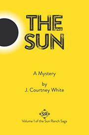 THE SUN by J. Courtney White