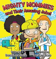 MIGHTY MOMMIES AND THEIR AMAZING JOBS by Donald  Jacobsen