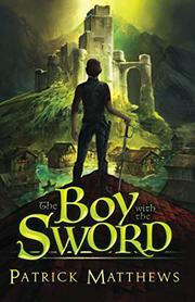 THE BOY WITH THE SWORD by Patrick  Matthews