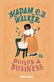 MADAM C.J. WALKER BUILDS A BUSINESS by Rebel Girls