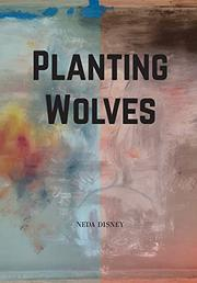 PLANTING WOLVES by Neda Disney
