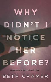 WHY DIDN'T I NOTICE HER BEFORE? by Beth  Cramer