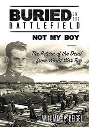 BURIED ON THE BATTLEFIELD: NOT MY BOY  by William L. Beigel